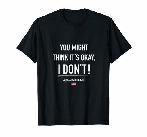 Adam Schiff You Might Think It's OK Shirt