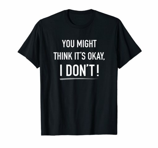 Adam Schiff You Might Think It's OK TShirt