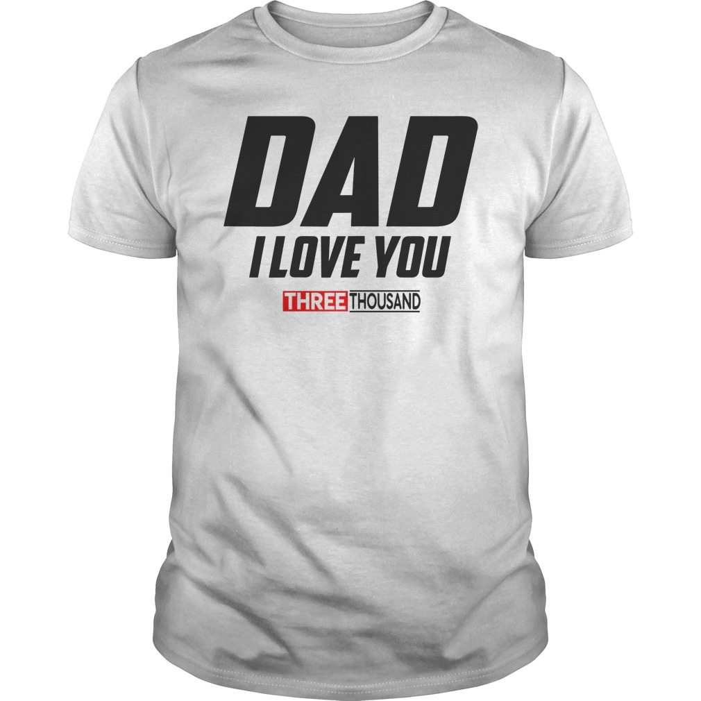 Dad I Love You 3000 Funny Father's Day Gift Shirt ...