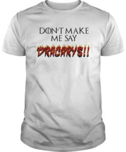 Don't Make Me Say Dracarys T-Shirt