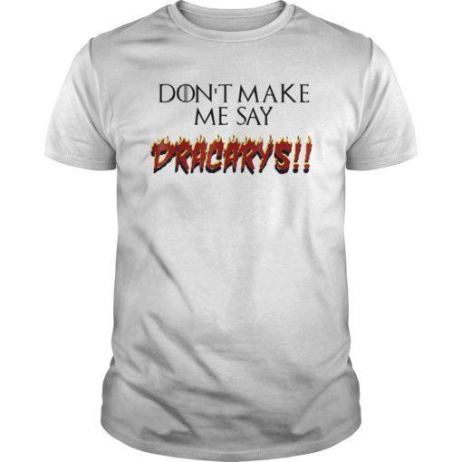 Don't Make Me Say Dracarys T-Shirt