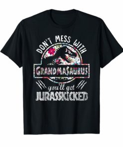 Don't Mess With Grandma You'll Get Jurasskicked Shirts