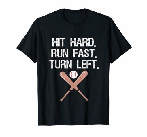 Hit Hard Run Fast Turn Left Baseball Softball Fan T-Shirt