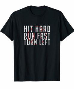 Hit Hard - Run Fast - Turn Left - Funny Baseball Shirt