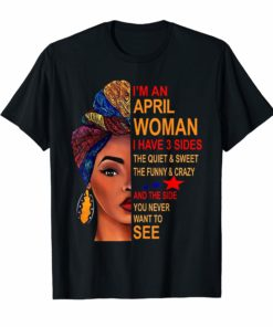 I Am An April Woman I Have 3 Sides Birthday T-Shirt