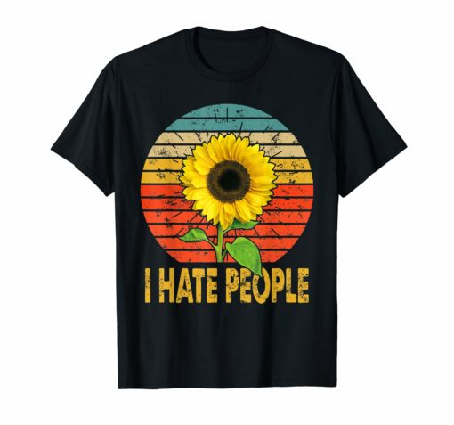 I hate people Sunflower Vintage Lover Funny Hippie Girl Tee