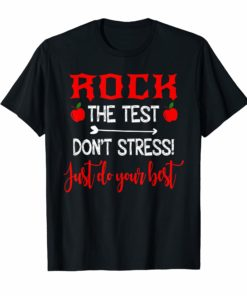 Rock the test don't stress just do your best tshirt for stud
