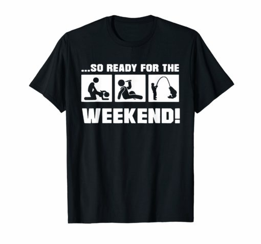 So Ready weekend drink Fishing t-shirt Gift
