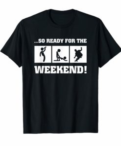 So ready for the Weekend t-shirt skateboard Gift Tees