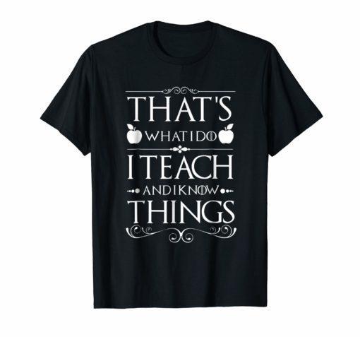 Teacher Shirt That's What I Do I Teach and I Know Thing Shirt