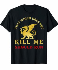 That Which Does Not Kill Me Should Run T-Shirt Dragon
