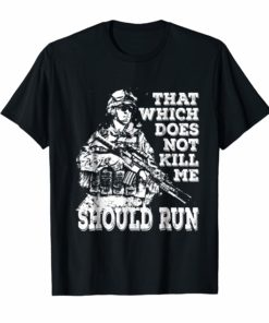 That Which Does Not Kill Me Should Run Tee Shirts