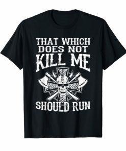 That Which Doesn't Kill Me Should Run Viking Pride Shirt