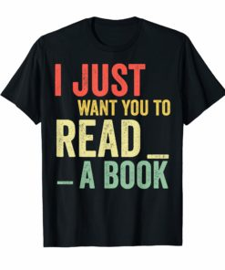 Vintage I just want you to read a book Tshirt Book lover gif
