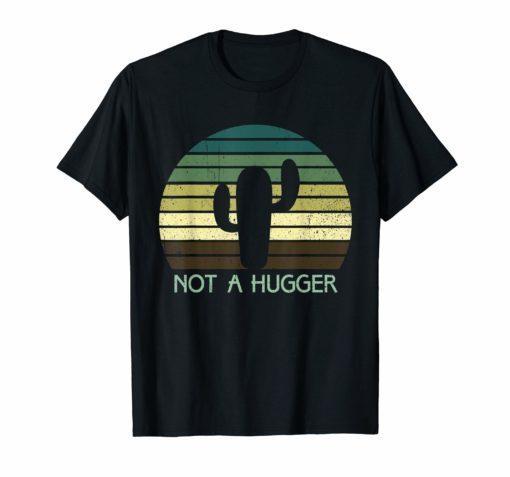 Vintage Retro Not A Hugger Tee Cactus Sarcastic Gift T-shirt