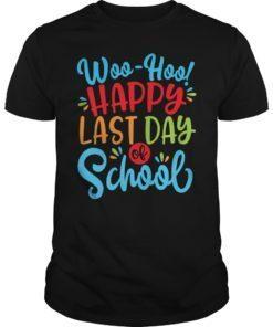 Woo Hoo Happy Last Day of School Shirt