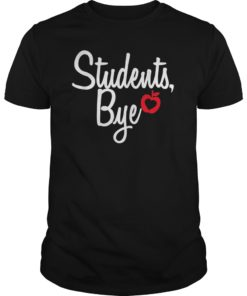 Bye Students Teacher End Of Year T-Shirt
