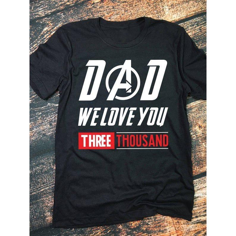 e4cfc9300 Dad We Love You 3000 T Shirt - We Love You Three Thousand T shirt ...