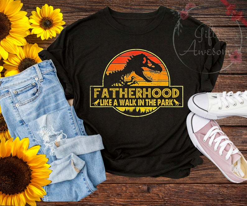 4c1f8d427 Fatherhood Like A Walk In The Park Funny T shirt, Father's day dinosaur T-