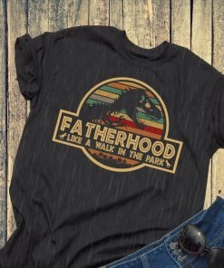 e6003f4d Fatherhood Like A Walk In The Park - Jurassic Park Abadass Dad Father  Handsome Daddy Poppop