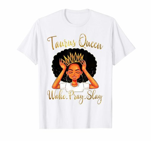 Taurus Queens Are Born in April 20 - May 20 T-shirt