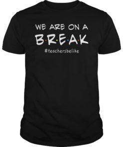 Womens We Are On A Break Teacher Be Like T-Shirt