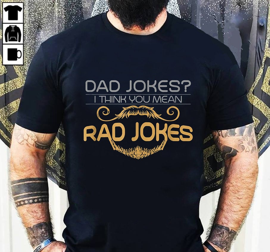 0a5c903a Dad Jokes I Think You Mean Rad Jokes Unisex Tee Shirts ...