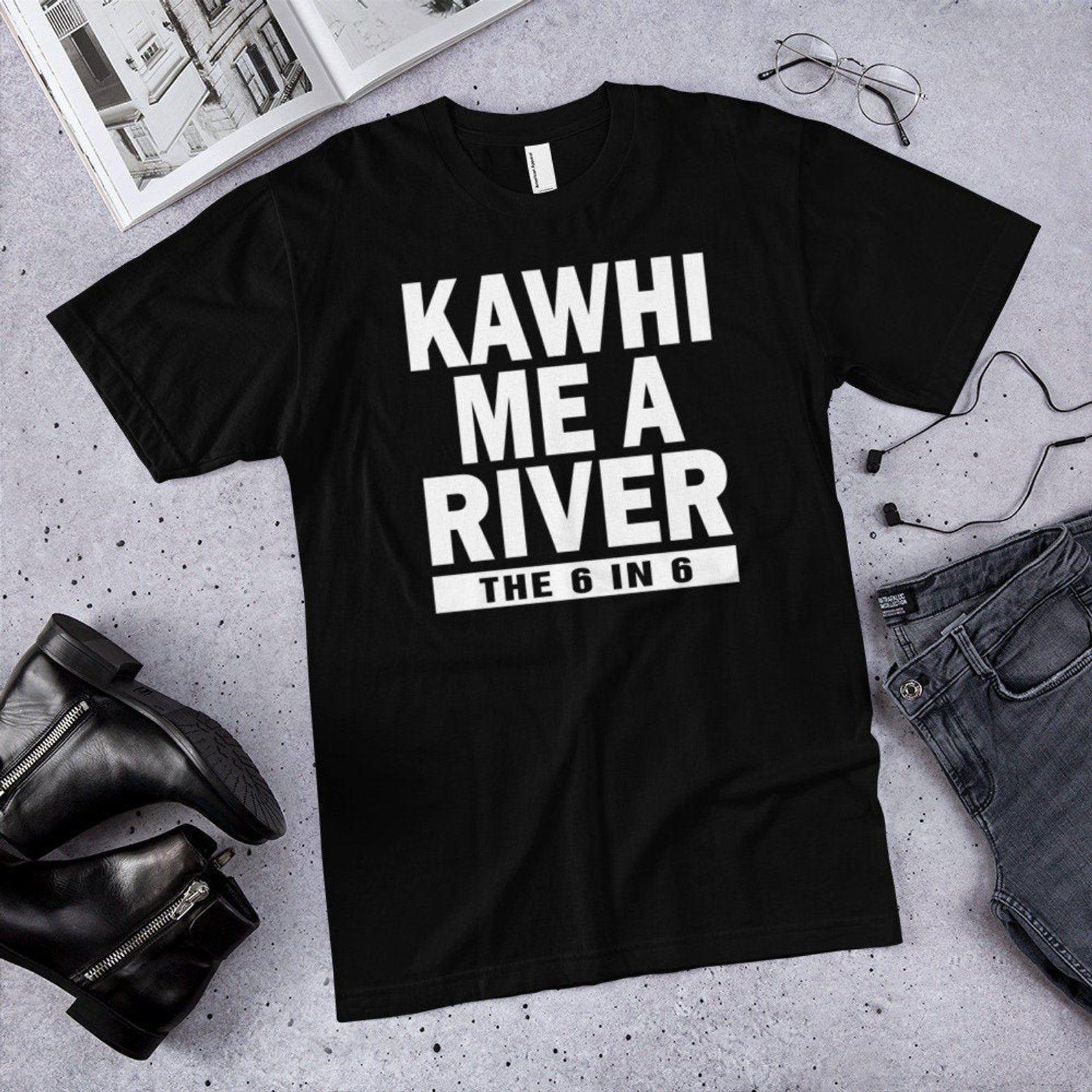 best service af059 b64e3 Kawhi me a river the 6 in 6 Toronto raptors shirt , Kawhi Leonard shirt