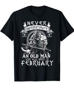 Never Underestimate An Old Man Who Was Born In February T-Shirt