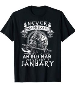 Never Underestimate An Old Man Who Was Born In January T-Shirt