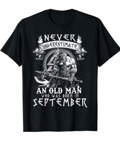 Never Underestimate An Old Man Who Was Born In September T-Shirt