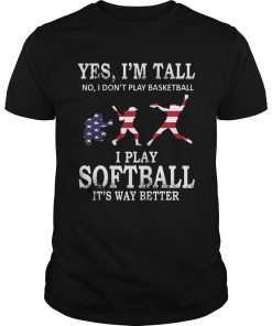 Yes Im Tall I Play Softball Its Way Better TShirt
