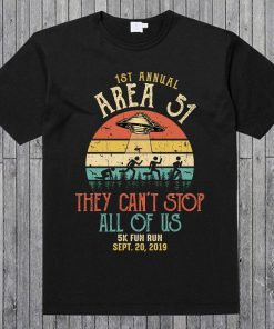 1 ST Annual Area 51 - They Can't Stop All Of Us 5K Fun Run Sept.20,2019 Alien Abduction T Shirt Lovers UFO Gifts Fun Run Alien Raid Event