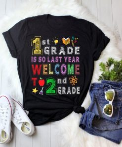 1st Grade Is So Last Year Welcome To 2nd Grade Lover Gift T-Shirt
