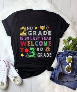 2nd Grade Is So Last Year Welcome To 3rd Grade Lover Gift T-Shirt