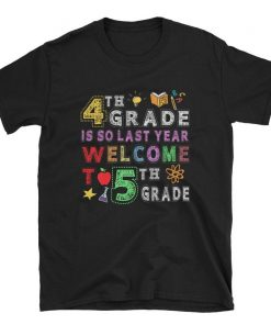 4th Grade Is So Last Year Welcome To 5th Grade Lover Gift T-Shirt