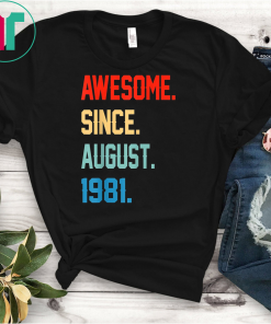 Awesome Since August 1981 Shirt Vintage 38th Birthday Gifts T-Shirts