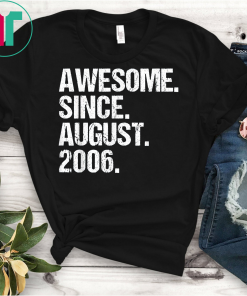 Awesome Since August 2006 13th Birthday Gift Tee 13 Yrs Old Funny Gift T-Shirt