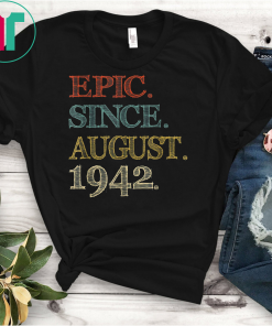 Epic Since august 1942 Shirt 77 Year Old 77th Birthday T-Shirt