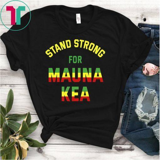 Mauna Kea Shirt Stand Strong Ku Kiai Mauna Aloha Protest Shirt