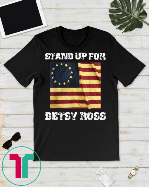 Stand Up For Betsy Ross 1776 American Flag Unisex T-Shirt