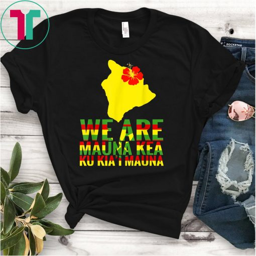 WE ARE Mauna Kea Save Beautiful Island of Hawaii Shirt
