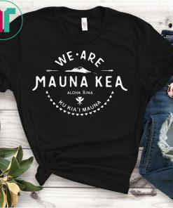 We Are Mauna Kea Aloha Aina Ku Kia'i Mauna T-Shirt