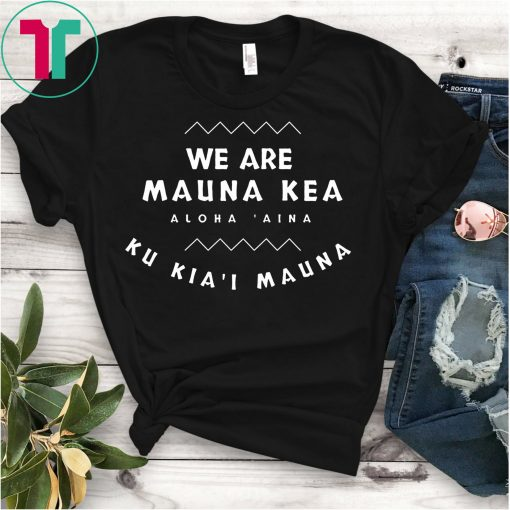 We Are Mauna Kea Gift T-Shirt