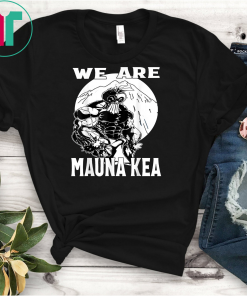 We Are Mauna Kea Hawaii Warrior Protest Rally T-Shirts