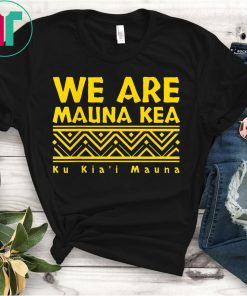 We Are Mauna Kea Ku Kia'i Mauna T-Shirt