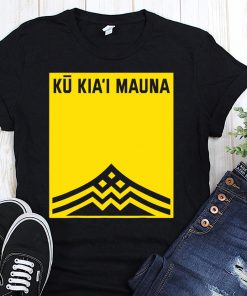 We are mauna kea ku kia'i mauna shirt