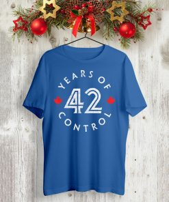 42 Years Of Control T-Shirt Toronto Baseball T-Shirt