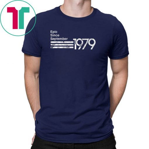 Epic Since September 1979 40th Birthday T Shirt