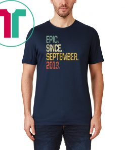 Epic Since September 2013 T-Shirt- 6 Years Old Shirt Gift
